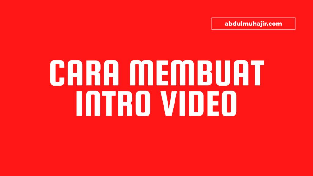 Cara Membuat Intro Video tanpa watermark