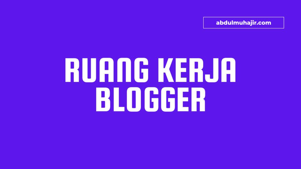 Ruang Kerja Blogger Profesional