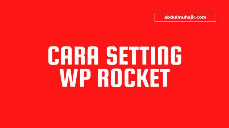 Cara Setting WP Rocket Terbaik Untuk Mempercepat Loading Blog