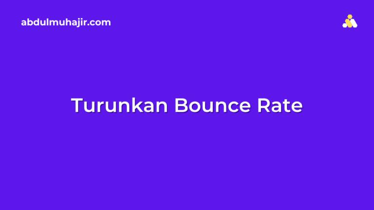 Cara Menurunkan Bounce Rate Dengan Cepat Dan Mudah