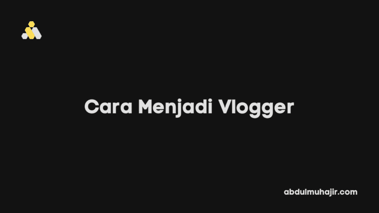 Cara Menjadi Seorang Vlogger Pemula yang Sukses