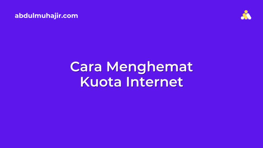 Cara Menghemat Kuota Internet