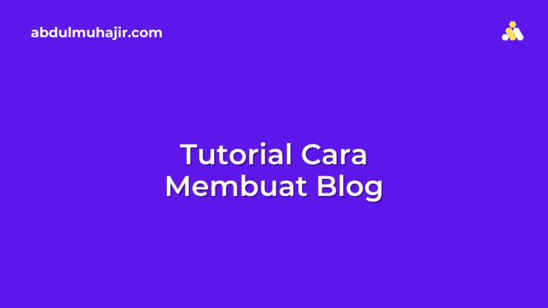 Tutorial Cara Membuat Blog Lengkap Dari Awal Hingga Selesai