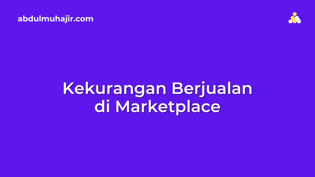 Kekurangan Berjualan di Marketplace