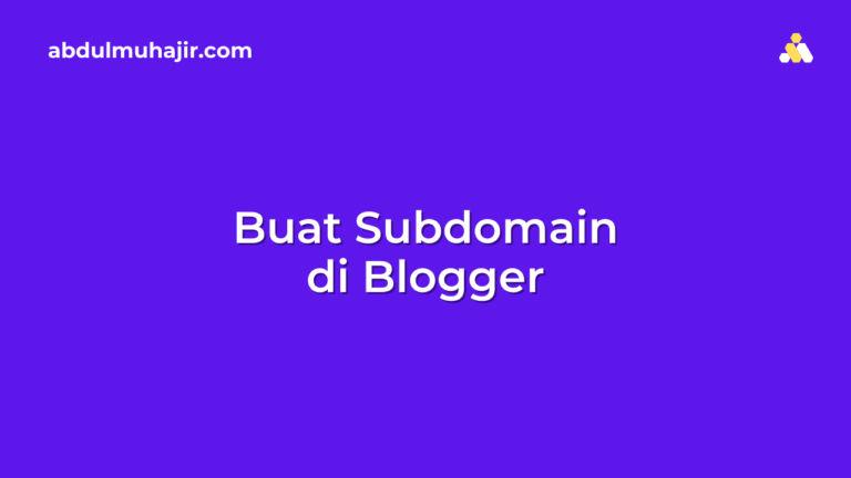 Cara Membuat Subdomain Blogger atau Blogspot dengan Mudah