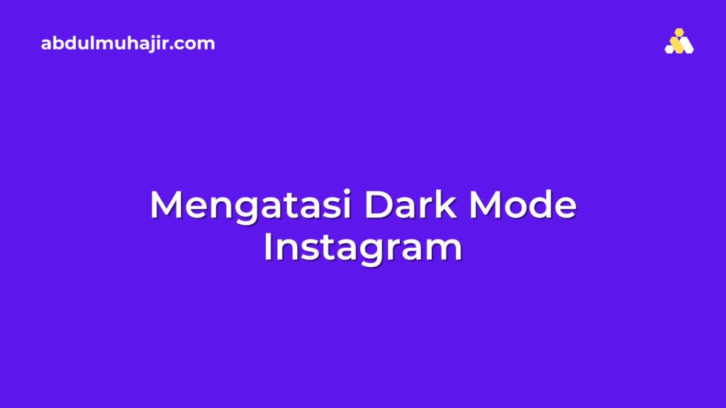 Mengatasi Dark Mode Instagram