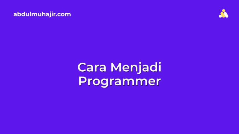 Mau Jadi Programmer? Ikuti Tips Berikut Ini
