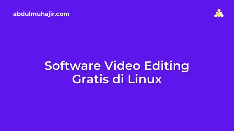 Software Video Editing Gratis untuk Linux dan Cara Installnya