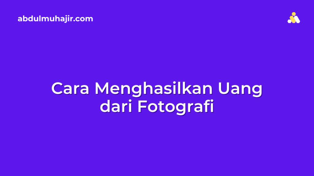Cara Menghasilkan Uang dari Fotografi