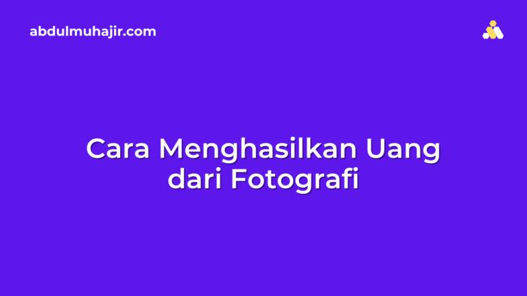 Cara Menghasilkan Uang dari Fotografi dengan Upload Foto
