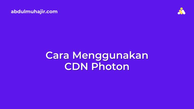 Cara Menggunakan CDN Photon