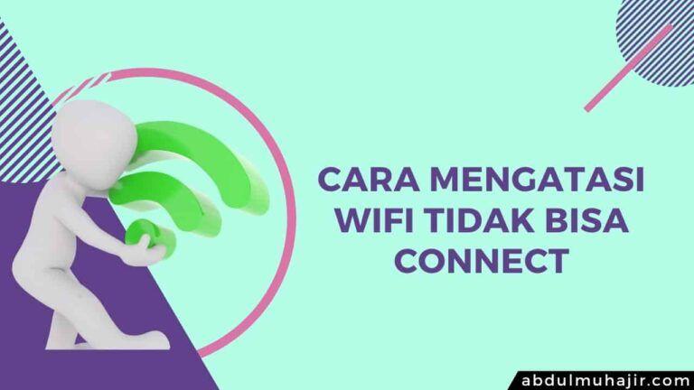 Cara Mengatasi WiFi Tidak Bisa Connect