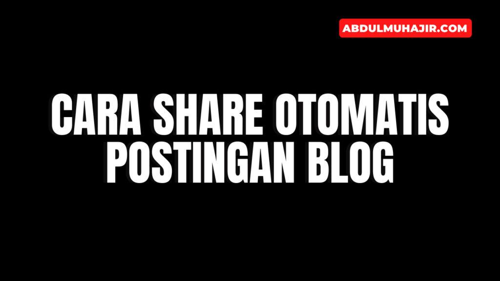 Cara Share Otomatis Postingan Blog