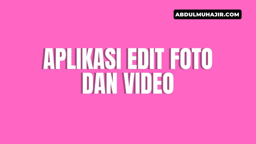 aplikasi edit foto dan video