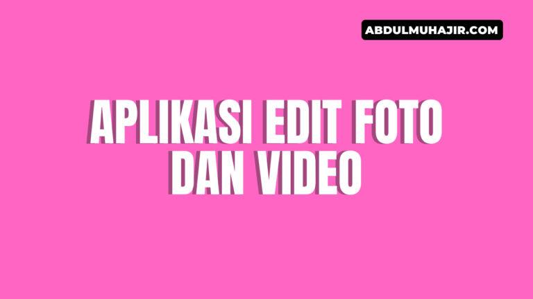 7 Aplikasi Edit Foto dan Video untuk Buat Konten yang Menarik