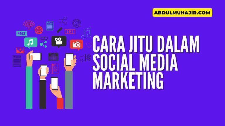 Cara Jitu dalam Social Media Marketing yang Perlu Anda Kuasai