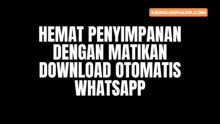 Cara Mematikan Download Otomatis WhatsApp dengan Mudah