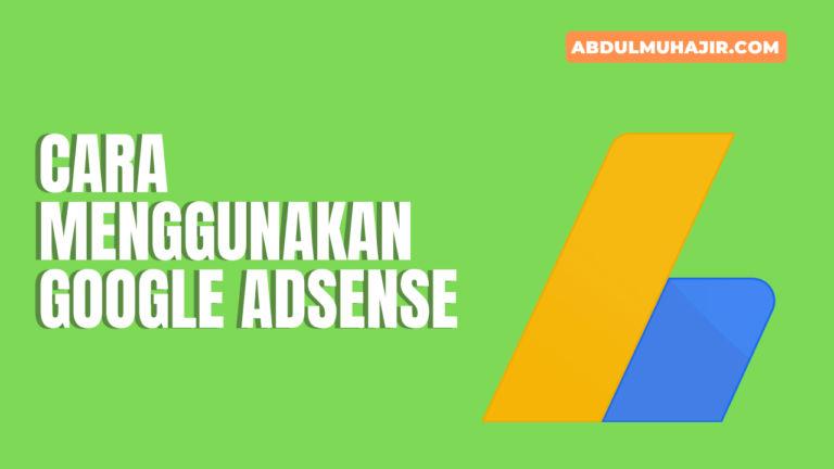 Cara Menggunakan Google Adsense Untuk Hasilkan Uang