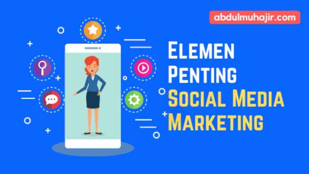 Elemen Penting Social Media Marketing