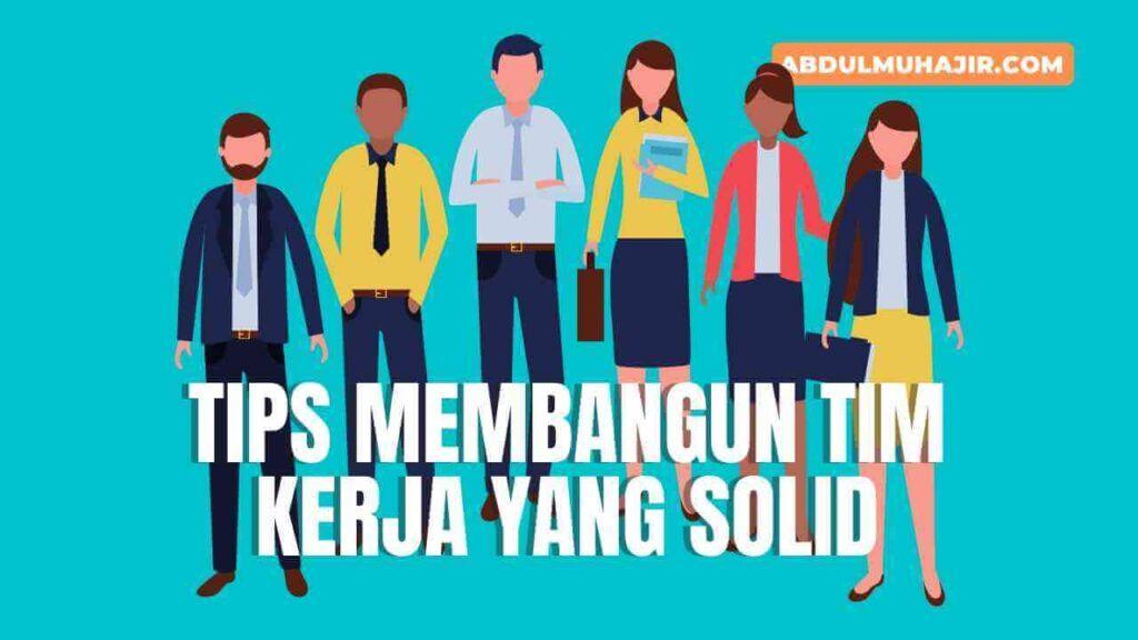 Tips Membangun Tim Kerja yang Solid