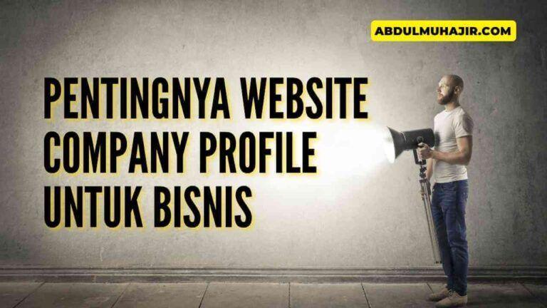 Peran Penting Website Company Profile untuk Bisnis di Internet