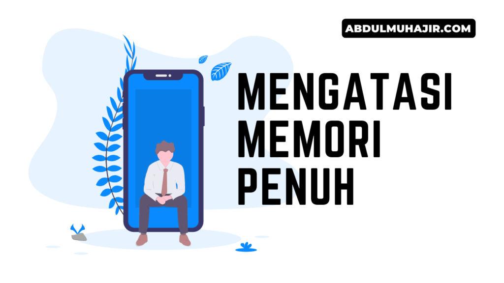 Cara mengatasi memori penuh