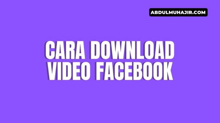 Cara Download Video Facebook dengan Sangat Mudah
