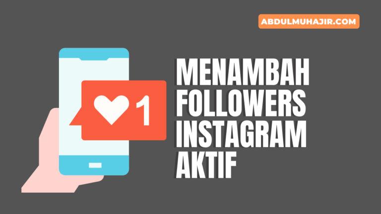 Cara Menambah Followers Aktif Instagram Tanpa Aplikasi