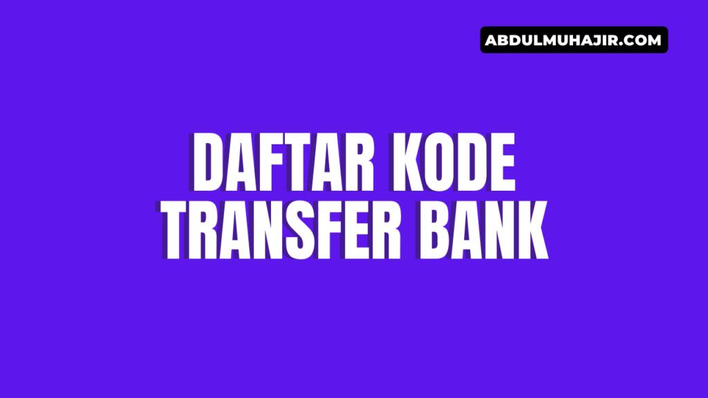 Daftar Kode Transfer Bank