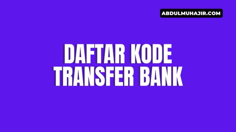 Daftar Kode Transfer Bank di Indonesia Terlengkap