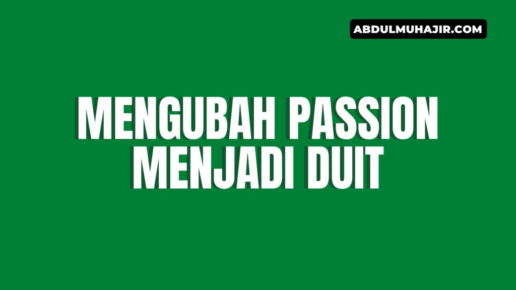 Mengubah Passion Menjadi Duit