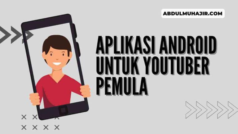 Aplikasi Wajib untuk YouTuber Pemula yang Modal HP