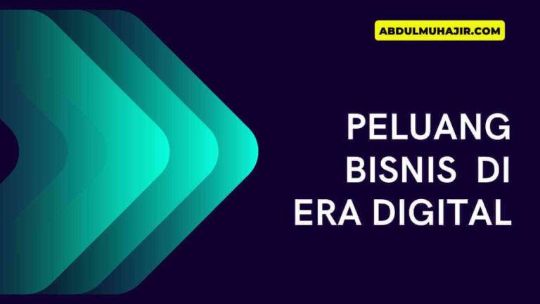 Peluang Bisnis Era Digital yang Dapat Anda Manfaatkan