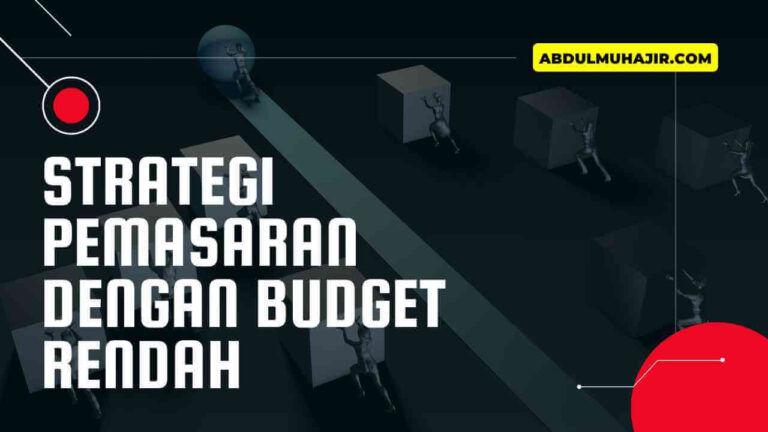 Strategi Pemasaran dengan Budget Rendah Wajib Anda Coba