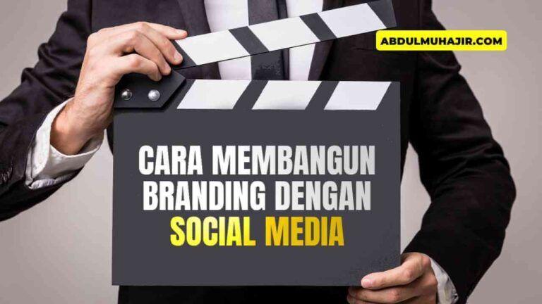 Cara Membangun Branding dengan Social Media