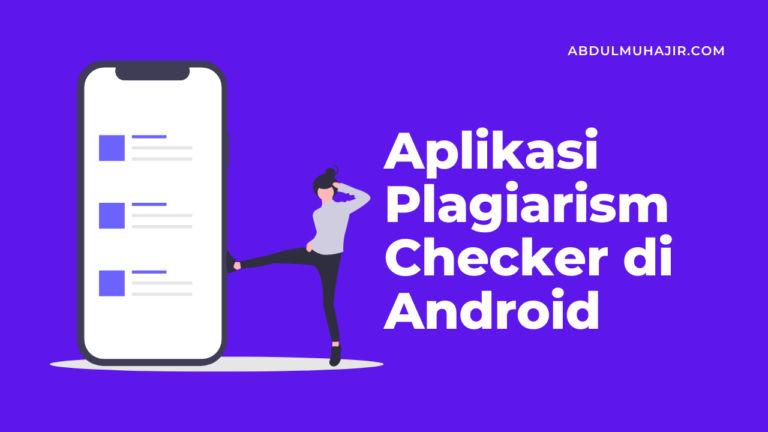 Aplikasi Plagiarism Checker di Android, Deteksi Plagiat Jadi Mudah!