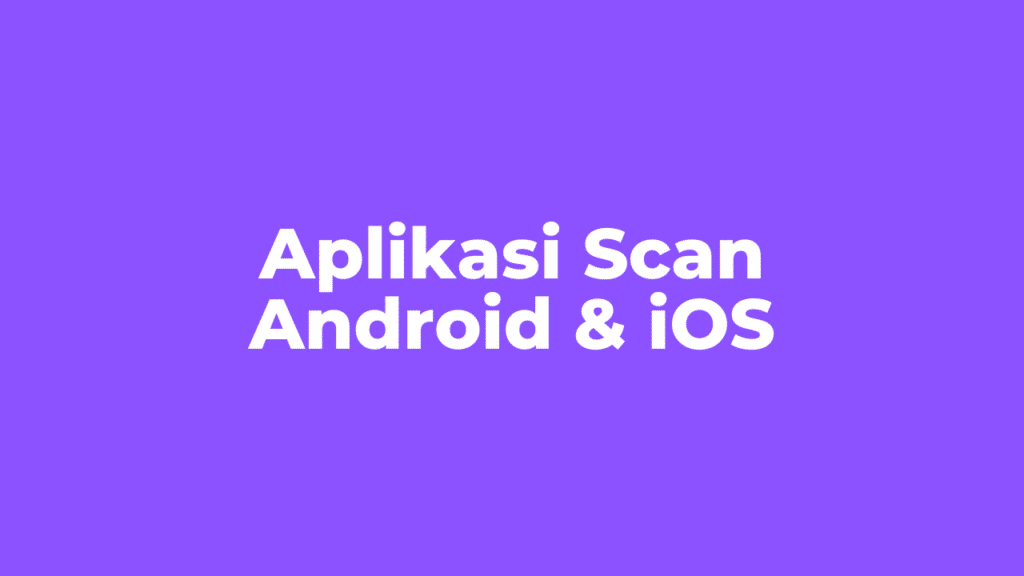 Aplikasi Scan untuk Android dan iOS