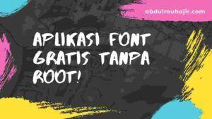 aplikasi font tanpa root