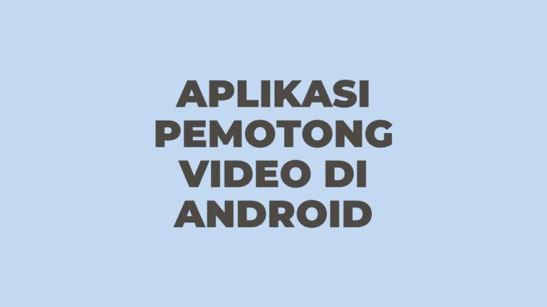 Aplikasi Pemotong Video di Android Mudah dan Gratis