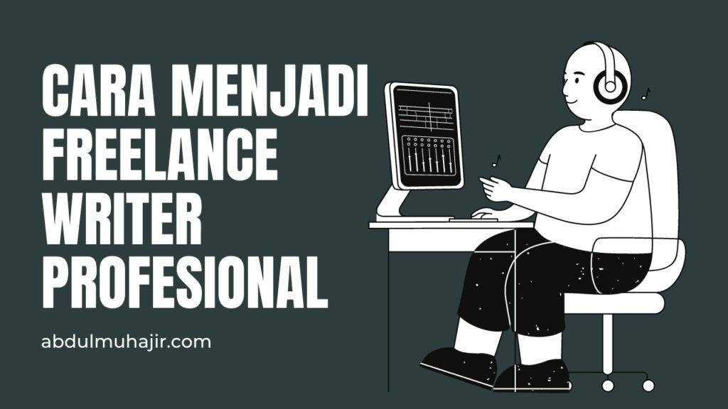 Cara Menjadi Freelance Writer