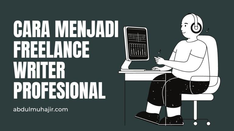 Cara Menjadi Freelance Writer Profesional dan Menghasilkan Uang