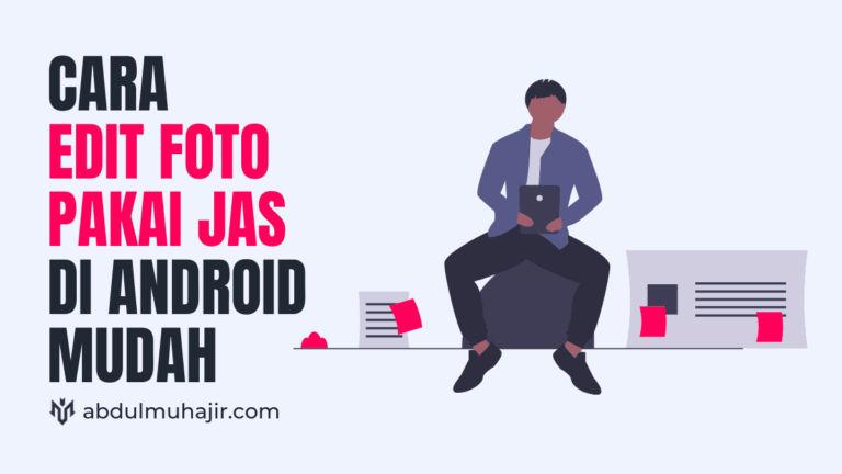 Cara Edit Foto Pakai Jas di Android dengan Mudah dan Gratis