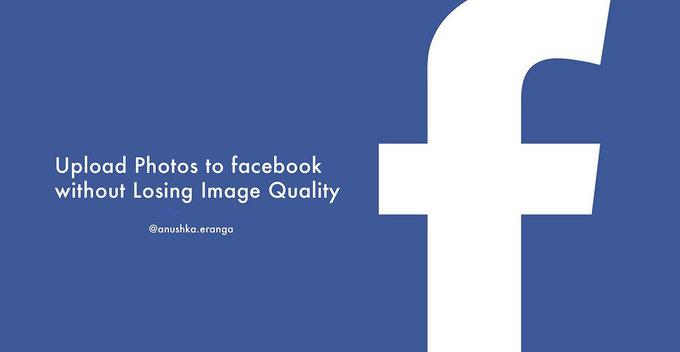 Quality drop වෙන්නේ නැතුව Facebook එකට photos upload කරමු