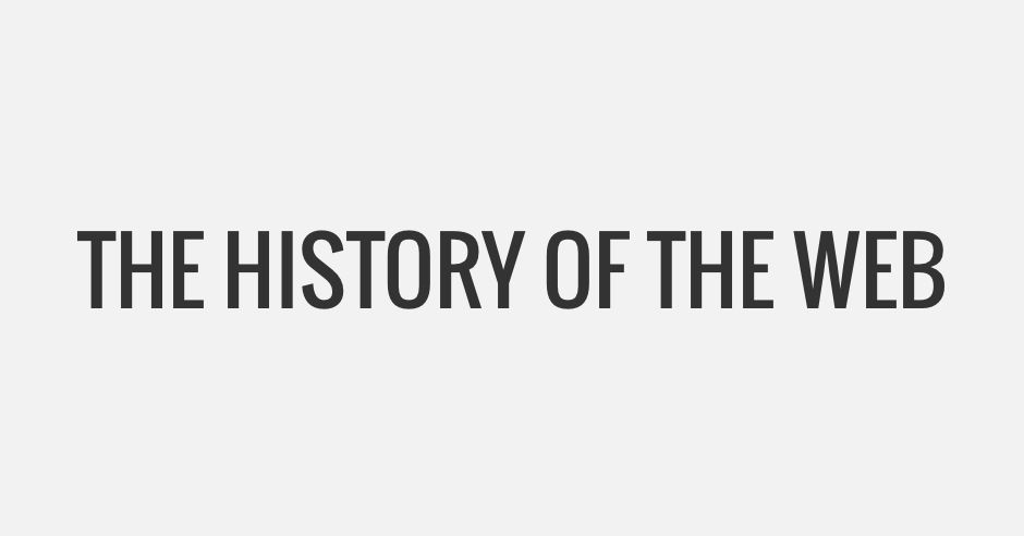 The History of the Web - The best stories from the web's history