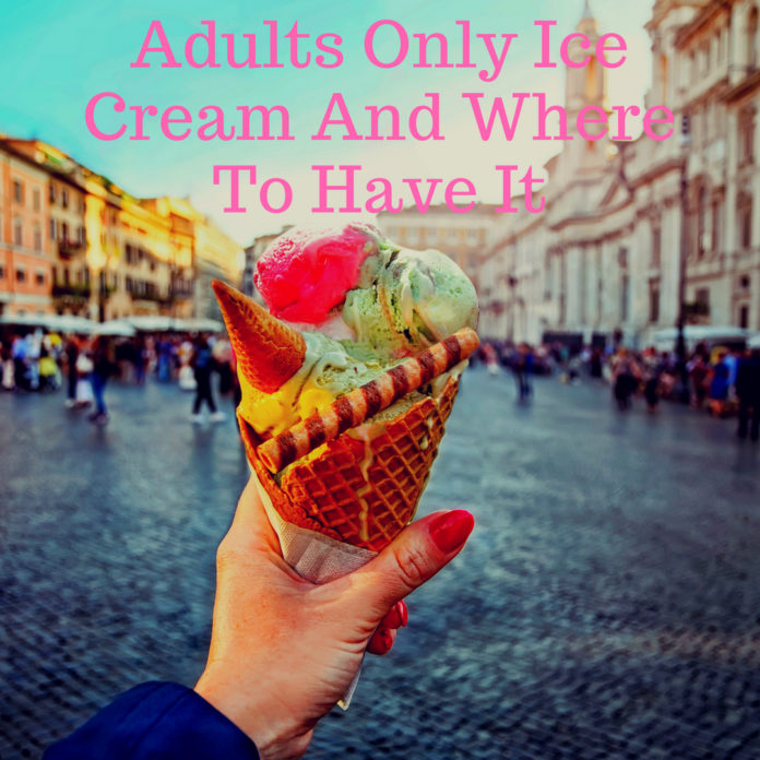 Adults Only Ice Cream And Where To Have It Blog