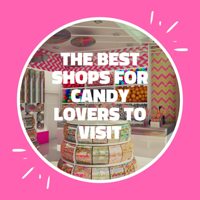 The Best Shops For Candy Lovers To Visit