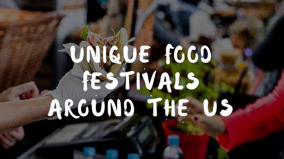 Unique Food Festivals Around the US