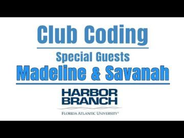 Club Coding with Madeline & Savannah of FAU/Harbor Branch