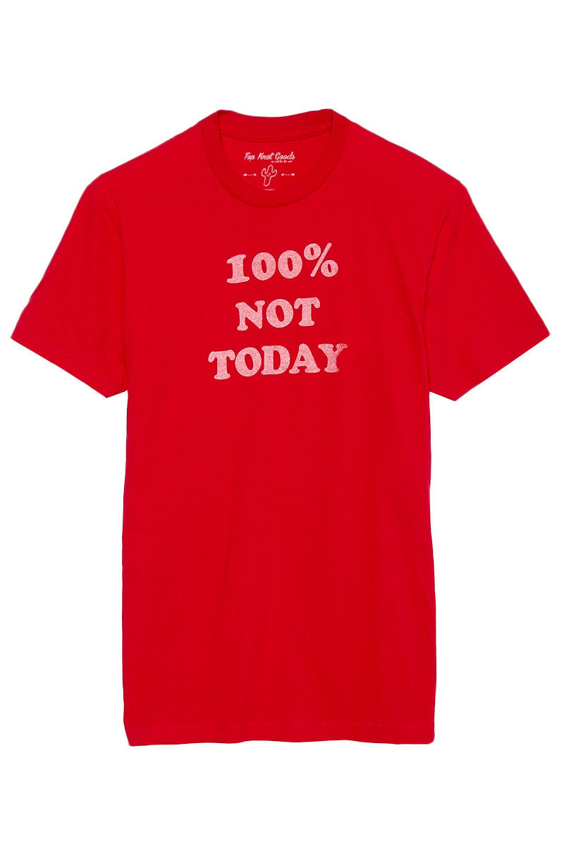 TOP KNOT GOODS 100% Not Today Tee - Red Top   Red  Top Knot Goods 100% Not Today Tee - Red Ultimate Mood T-shirt  Text in all caps and white font  Unisex sizing  Ultra soft  100% combed jersey cotton  Front View