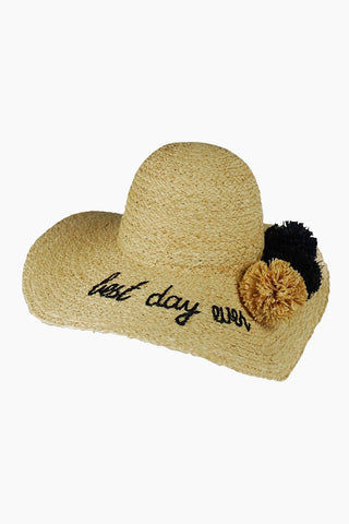 HAT ATTACK What's Your Motto Sunhat - Best Day Ever Hat | Best Day Ever| Hat Attack What's Your Motto Sunhat - Best Day Ever Features:  Lightweight sunhat with pom pom detail Fringed brim offers stylish protection from the sun. Interior padding provides all-day comfort. 100% raffia. Spot clean Front View